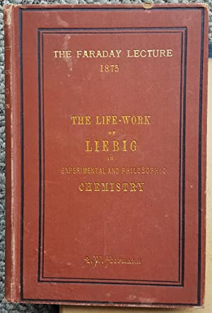 The Life-Work of Liebig in Experimental and Philosophic Chemistry.: LIEBIG, Justus von] HOFMANN, A....