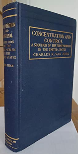 Concentration and Control: A Solution of the Trust Problem in the United States. (Inscribed by Van ...