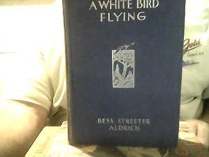 A WHITE BIRD FLYING: BESS STREETER ALDRICH