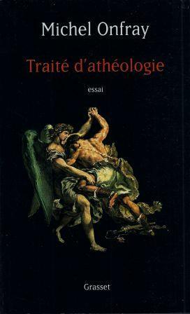 Traité d'athéologie Physique de la métaphysique: Onfray Michel (1959-)
