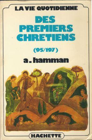 La vie quotidienne des premiers chrétiens (95/197): Hamman Adalbert-Gautier (1910-2000)