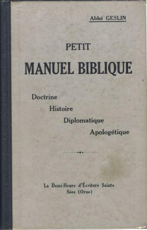 Petit manuel biblique Doctrine Histoire Diplomatique Apologétique: Abbé Geslin