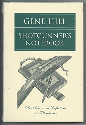 Shotgunner's Notebook : The Advice and Reflections of a Wingshooter: Hill, Gene