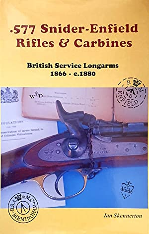 577 Snider-Enfield Rifles & Carbines: The British Soldiers' Firearm 1866-C.1880: Skennerton...