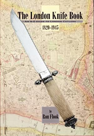 The London Knife Book - An A-Z Guide to London Cutlers 1820-1945: Ron Flook