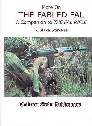 More on the Fabled FAL: A Companion to 'The FAL Rifle': Stevens, R.Blake