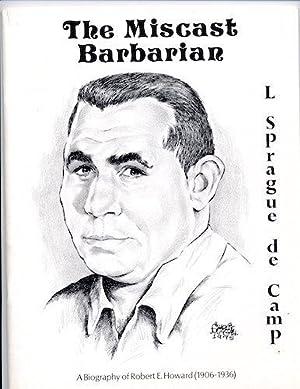 ROBERT E. HOWARD: THE MISCAST BARBARIAN.: ROBERT E. HOWARD) DE CAMP, L. SPRAGUE.