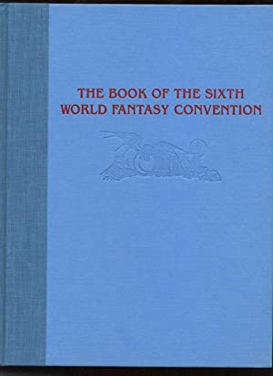 THE BOOK OF THE SIXTH WORLD FANTASY CONVENTION.