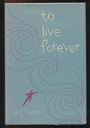 TO LIVE FOREVER.