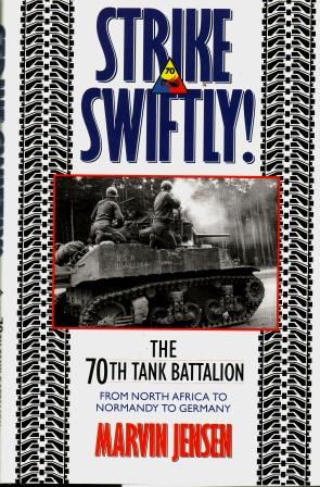 Strike Swiftly! : The 70th Tank Battalion From North Africa to Normandy to Germany
