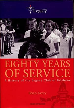 Eighty Years of Service : A History of the Legacy Club of Brisbane