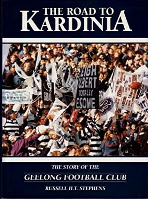 The Road to Kardinia : The Story of the Geelong Football Club: Russell H.T. Stephens