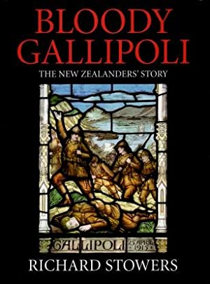 Bloody Gallipoli : The New Zealanders' Story: Richard Stowers