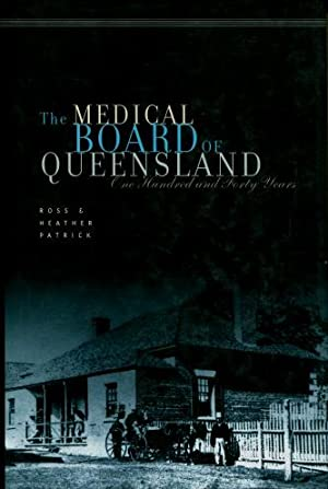 The Medical Board of Queensland: One Hundred and Forty Years