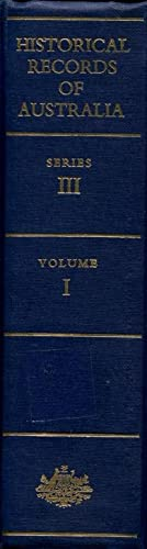 Historical Records of Australia, Series III, Despatches and Papers Relating to the Settlement of ...