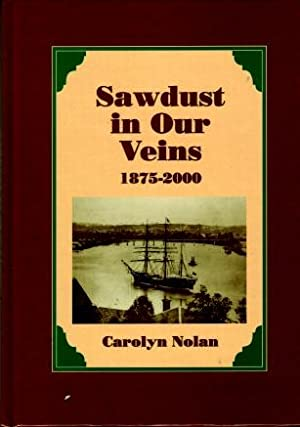 Sawdust in Our Veins 1875 - 2000: Nolan, Carolyn