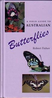 A Field Guide to Australian Butterflies: Robert Fisher