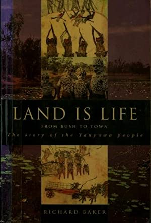 Land Is Life : From Bush to Town, the Story of the Yanyuwa People