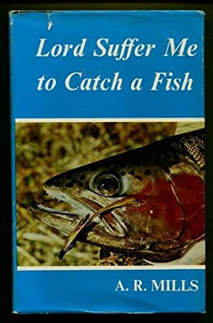 Lord Suffer Me to Catch a Fish: A.R. Mills