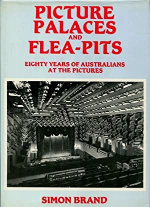 Picture Palaces And Flea-Pits : Eighty Years of Australians at the Pictures