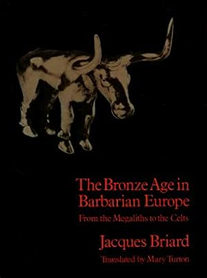 The Bronze Age in Barbarian Europe : From the Megaliths to the Celts