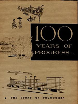 100 Years of Progress : The Story of Toowoomba 1860 - 1960: R.S. Marriott (editor)