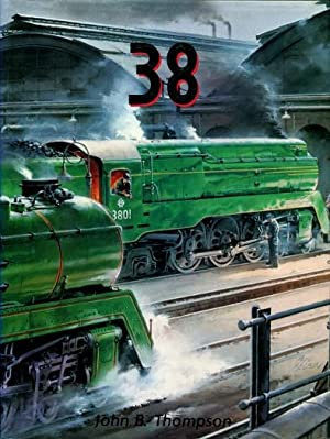 38 : The C38 Class Pacific Locomotives of the New South Wales Government Railways: Thompson, John B...