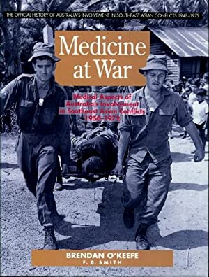 Medicine at War : Medical Aspects of Australia's Involvement in Southeast Asia 1950 - 1972
