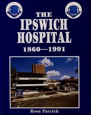 The Ipswich Hospital 1860 - 1991: Ross Patrick