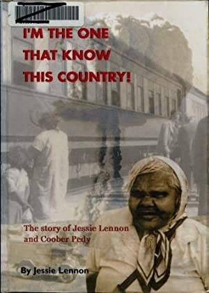 I'm the One That Knows This Country! : The Story of Jessie Lennon and Coober Pedy
