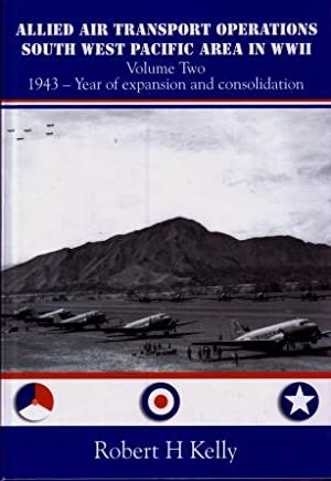Allied Air Transport Operations South West Pacific Area in WWII, Volume Two : 1943 - Year of ...