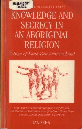 Knowledge and Secrecy in an Aboriginal Religion : Yolngu of North-East Arnhem Land: Keen, Ian (...