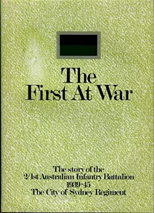 The First at War : The Story of the 2/1st Australian Infantry Battalion, 1939 - 45, The City ...