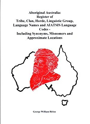 Aboriginal Australia : Register of Tribe, Clan, Horde, Linguistic Group, Language Names and Aiats...