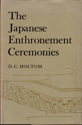 The Japanese Enthronement Ceremonies, with an Account of the Imperial Regalia: D.C. Holtom