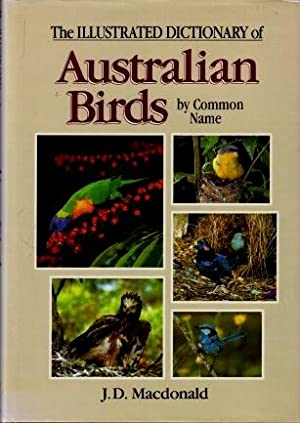 The Illustrated Dictionary of Australian Birds by Common Name: Macdonald, J. D.; Slater, Peter; ...