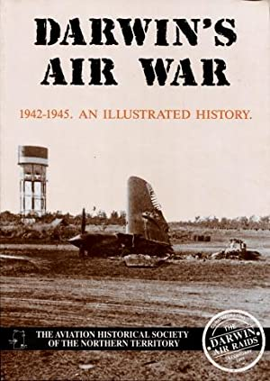 Darwin's Air War 1942 - 1945 : An Illustrated History