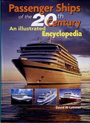 Passenger Ships of the 20th Century : An Illustrated Encyclopedia: Latimer, David