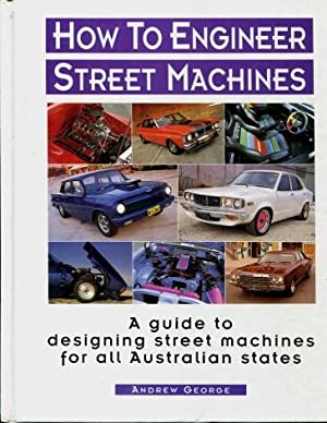 How to Engineer Street Machines - A Guide to Designing Street Machines for All Australian States: ...