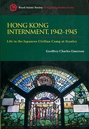 Hong Kong Internment, 1942 - 1945 : Life in the Japanese Civilian Camp at Stanley