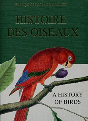 Histoire Des Oiseaux : A History of Birds : Portrayed in All Their Features, Distinctive and ...