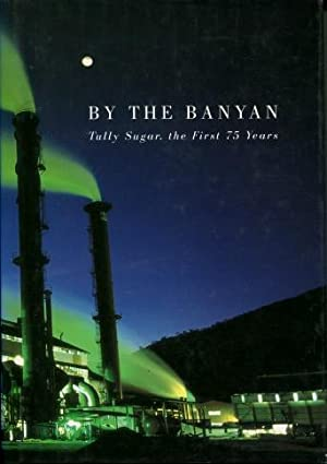By the Banyan : Tully Sugar, the First 75 Years