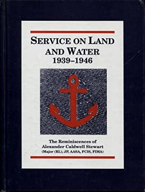 Service on Land and Water 1939 - 1946 : The Reminiscences of Alexander Caldwell Stewart (Major (R...