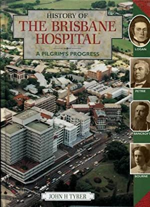 History of the Brisbane Hospital and Its Affiliates : A Pilgrims Progress