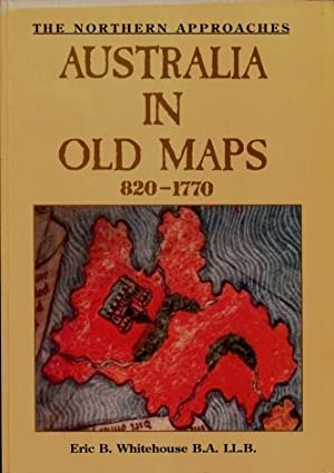 Australia in old maps, 820 to 1770 : The Northern Approaches: Whitehouse, Eric B