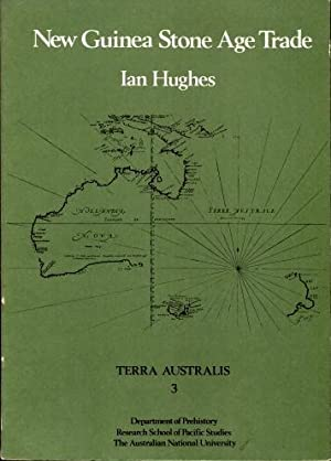 New Guinea Stone Age Trade : The Geography and Ecology of Traffic in the Interior: Hughes, Ian
