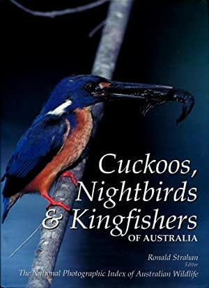 Cuckoos, Nightbirds & Kingfishers of Australia: Strahan, Ronald; National Photographic Index of...