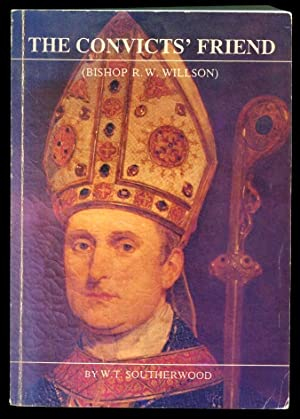 The Convicts' Friend : A life of Bishop Robert William Willson: Southerwood, W. T