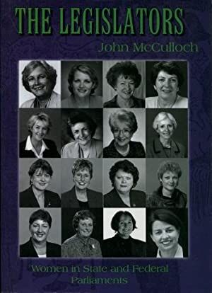 From Suffragists to Legislators, Volume 2: The Legislators : Women in State and Federal Parliaments...