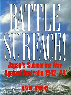 Battle Surface! : Japan's Submarine War Against Australia 1942 - 44: Jenkins, D.
